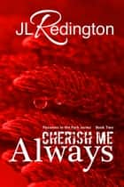 Cherish Me Always ebook by JL Redington