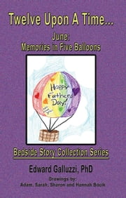Twelve Upon A Time… June: Memories in Five Balloons, Bedside Story Collection Series ebook by Edward Galluzzi