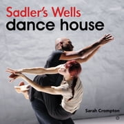 Sadler's Wells - Dance House ebook by Sarah Crompton