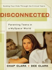 Disconnected - Parenting Teens in a MySpace World ebook by Chap Clark,Dee Clark