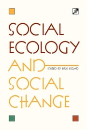 Social Ecology and Social Change ebook by Eirik Eiglad