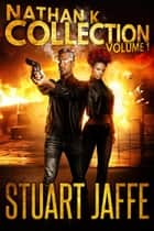 The Nathan K Collection: Volume 1 - Nathan K Collection, #1 ebook by Stuart Jaffe