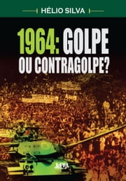 1964: Golpe ou Contragolpe? ebook by Kobo.Web.Store.Products.Fields.ContributorFieldViewModel