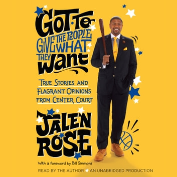Got to Give the People What They Want - True Stories and Flagrant Opinions from Center Court audiobook by Jalen Rose