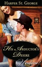 His Abductor's Desire ebook by Harper St. George
