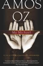 My Michael - A Novel ebook by Amos Oz, Nicholas de Lange