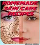 Homemade Skin Care Recipes ebook by Nicole Adam