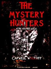 The Mystery Hunters at the Haunted Lodge ebook by Capwell Wyckoff