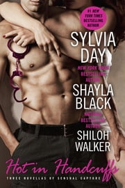 Hot in Handcuffs ebook by Shayla Black, Sylvia Day, Shiloh Walker