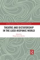 Theatre and Dictatorship in the Luso-Hispanic World ebook by Diego Santos Sánchez