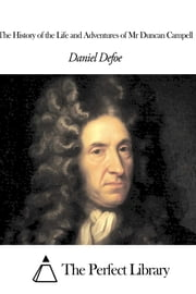 The History of the Life and Adventures of Mr Duncan Campell ebook by Daniel Defoe