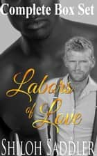 Labors of Love Complete Box Set ebook by Shiloh Saddler