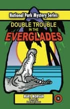 Double Trouble in the Everglades ebook by Mary Morgan