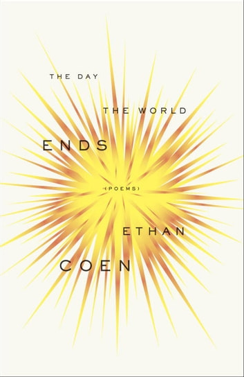 The Day the World Ends - Poems ebook by Ethan Coen