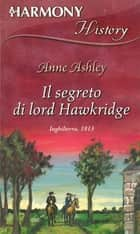Il segreto di Lord Hawkridge ebook by Anne Ashley
