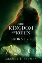 The Kingdom of Korin: Books 1- 2 - The Kingdom of Korin ebook by Melody J. Bremen