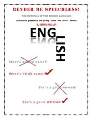 Render Me Speechless! The Downfall of the English Language! ebook by Emma Radiant