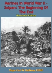 Marines In World War II - Saipan: The Beginning Of The End [Illustrated Edition] ebook by General C. B. Cates USMC,Major Carl W. Hoffman USMC