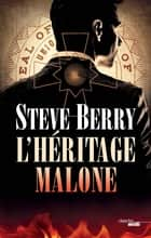 L'Héritage Malone ebook by Philippe SZCZECINER, Steve BERRY