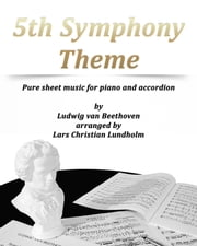 5th Symphony Theme Pure sheet music for piano and accordion by Ludwig van Beethoven arranged by Lars Christian Lundholm ebook by Pure Sheet Music