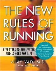 The New Rules of Running - Five Steps to Run Faster and Longer for Life ebook by Dave Allen,Vijay Vad, M.D.