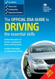 The Official DSA Guide to Driving - the essential skills ebook by Driving Standards Agency Executive Agency of the Department for Transport