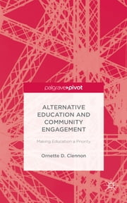 Alternative Education and Community Engagement - Making Education a Priority ebook by Ornette D. Clennon