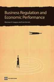 Business Regulation and Economic Performance: A Latin American Perspective ebook by Loayza,Norman; Serven,Luis