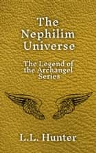 The Nephilim Universe: The Legend of the Archangel Series ebook by L.L Hunter