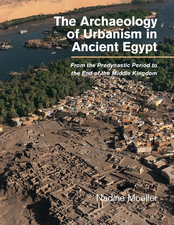 The archaeology of urbanism in ancient egypt ebook by nadine moeller the archaeology of urbanism in ancient egypt from the predynastic period to the end of fandeluxe Images