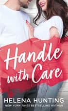 Handle With Care ebook by Helena Hunting