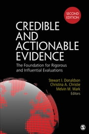 Credible and Actionable Evidence - The Foundation for Rigorous and Influential Evaluations ebook by Christina A. Christie, Stewart I. Donaldson, Dr. Melvin M Mark