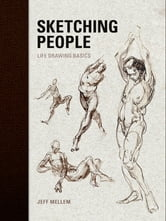 Sketching People: Life Drawing Basics - Life Drawing Basics ebook by Jeff Mellern