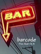 Barcode: Bar Stories Pure Slush Vol. 8 ebook by Pure Slush