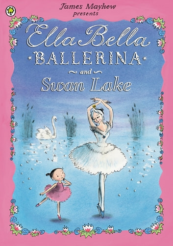 Ella Bella Ballerina and Swan Lake ebook by James Mayhew