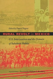 Rural Revolt in Mexico - U.S. Intervention and the Domain of Subaltern Politics ebook by Daniel Nugent,Gilbert M. Joseph,Emily S. Rosenberg,William C. Roseberry,Alan Knight