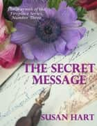 The Secret Message - The Warmth of the Fireplace Series, Number Three ebook by Susan Hart