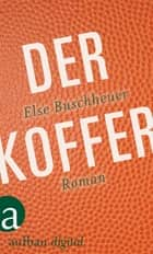Der Koffer - Roman ebook by Else Buschheuer
