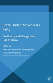 Brazil Under the Workers' Party - Continuity and Change from Lula to Dilma ebook by