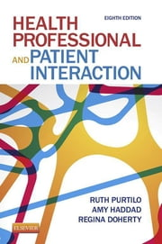 Health Professional and Patient Interaction ebook by Ruth B. Purtilo,Amy M. Haddad,Regina F. Doherty