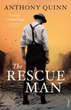 The Rescue Man ebook by Anthony Quinn