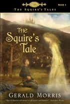 The Squire's Tale ebook by Gerald Morris