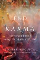 The End of Karma: Hope and Fury Among India's Young ebook by Somini Sengupta