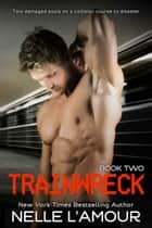TRAINWRECK 2 ebook by Nelle L'Amour