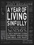 A Year of Living Sinfully - A Self-Serving Guide to Doing Whatever the Hell You Want ebook by Eric Grzymkowski