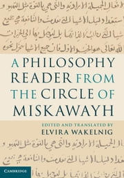 A Philosophy Reader from the Circle of Miskawayh ebook by Wakelnig, Elvira