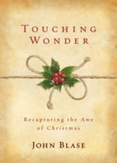 Touching Wonder - Recapturing the Awe of Christmas ebook by John Blase