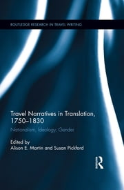 Travel Narratives in Translation, 1750-1830 - Nationalism, Ideology, Gender ebook by Alison Martin,Susan Pickford