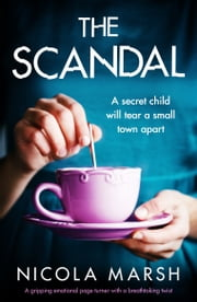 The Scandal - A gripping emotional page turner with a breathtaking twist ebook by Nicola Marsh
