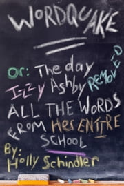 Wordquake Or: The Day Izzy Ashby Removed All the Words from Her Entire School ebook by Holly Schindler